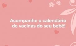 Acompanhe o calendário de vacinas do seu bebê!